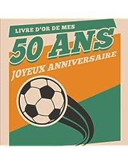 Livre d'Or Foot De Mes 50 Ans Joyeux Anniversaire: Livre Anniversaire 50 Ans, Souvenirs, Félicitations et Remerciements des Invités   Format carré 21 x 21 cm   Motif Foot - Ballon de Football  