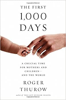 image for The First 1,000 Days: A Crucial Time for Mothers and Children?And the World by Roger Thurow (2016-05-03)