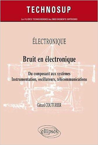 Téléchargement Bruit en Electronique du Composant aux Systèmes Instrumentation Oscillateurs Télécommunications Niveau B pdf, epub ebook