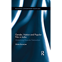 Gender, Nation and Popular Film in India: Globalizing Muscular Nationalism (Routledge Contemporary South Asia Series Book 117) (English Edition)