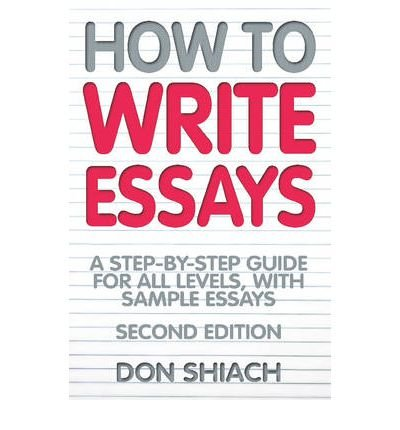 how to write essays don shiach pdf By don shiach how to write essays: a step-by-step guide for all levels, with sample essayspdf - are you searching for how to write essays: a step-by.