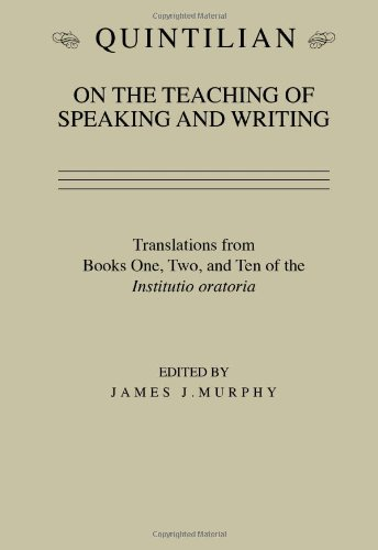 Quintilian on the Teaching of Speaking and Writing: Translations from Books One, Two and Ten of the Institutio oratoria