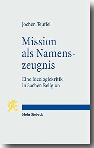 Mission als Namenszeugnis: Eine Ideologiekritik in Sachen Religion