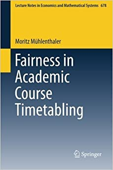 Fairness in Academic Course Timetabling (Lecture Notes in Economics and Mathematical Systems) by Moritz M????hlenthaler (2015-01-23)