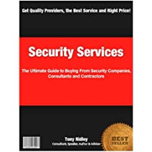Security Services: The Ultimate Guide to Buying from Security Companies, Consultants and Contractors