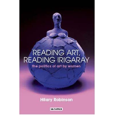 [(Reading Art Reading Irigaray )] [Author: Hilary Robinson] [Nov-2006] PDF
