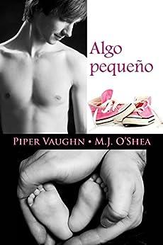 Algo pequeño (Cosas nº 1) (Spanish Edition) by [Vaughn, Piper, O'Shea, M.J.]