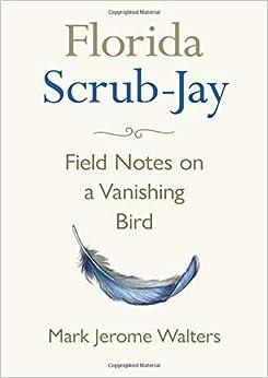 Florida Scrub-Jay: Field Notes on a Vanishing Bird