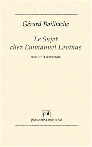 Le sujet chez emmanuel levinas Philosophie daujourdhui: Amazon.es: Gérard Bailhache: Libros en idiomas extranjeros