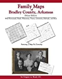 Family Maps of Bradley County, Arkansas, Deluxe Edition : With Homesteads, Roads, Waterways, Towns, Cemeteries, Railroads, and More, Boyd, Gregory A., 1420309994