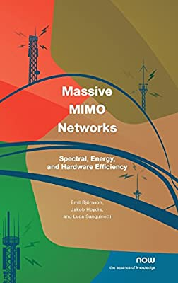 Massive MIMO Networks: Spectral, Energy, and Hardware Efficiency (Foundations and Trends(r) in Signal Processing)