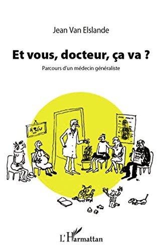 Et vous, docteur, ça va ?: Parcours dun médecin généraliste (French Edition)