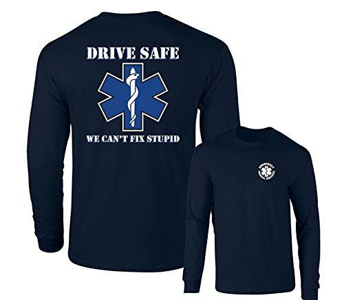 Drive Safe We Can't Fix Stupid EMS Paramedic Rescue Long Sleeve T-Shirt, Navy, S