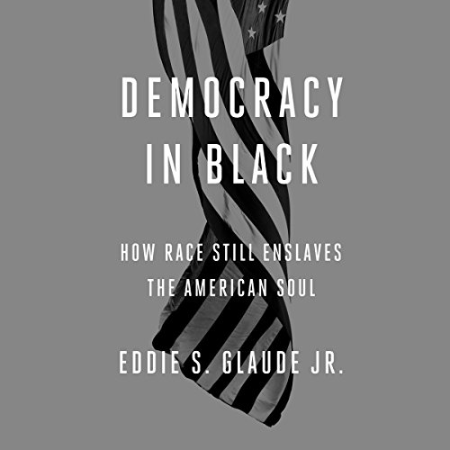 Democracy in Black: How Race Still Enslaves the American Soul cover