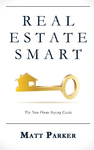 Real Estate Smart: The New Home Buying Guide