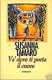 Va 39 dove ti porta il cuore susanna tamaro libri for Susanna tamaro il tuo sguardo illumina il mondo
