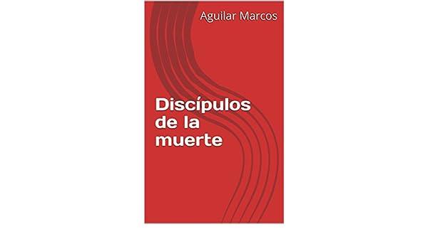 Amazon.com: Discípulos de la muerte (Spanish Edition) eBook: Aguilar Marcos: Kindle Store
