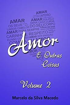 Amor e Outras Coisas: Volume 2 por [Macedo, Marcelo da Silva]
