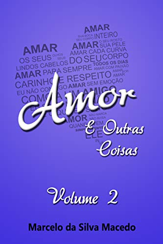 Amor e Outras Coisas: Volume 2