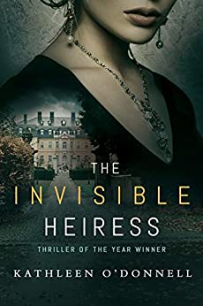 The Invisible Heiress: A Gripping Psychological Thriller Filled with Nail-Biting Suspense by [O'Donnell, Kathleen]