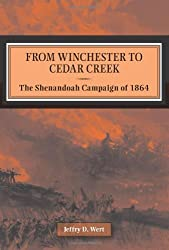 From Winchester to Cedar Creek: The Shenandoah Campaign of 1864