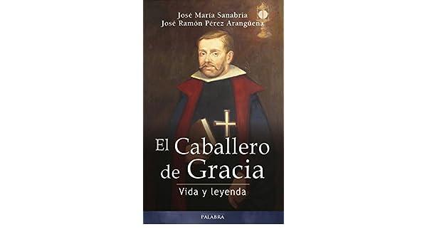 Amazon.com: El Caballero de Gracia (Testimonios) (Spanish Edition) eBook: José María Sanabria, José Ramón Pérez Arangüena: Kindle Store