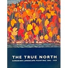 The True North: Canadian Landscape Painting, 1896-1939