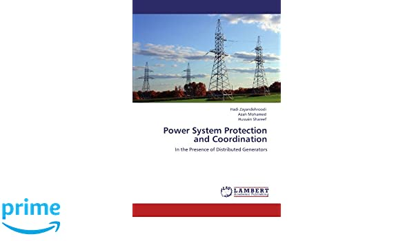 Power System Protection and Coordination: In the Presence of