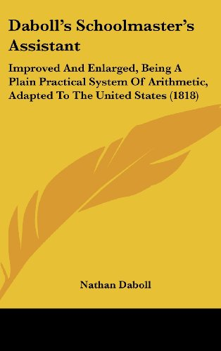 (Daboll's Schoolmaster's Assistant: Improved And Enlarged, Being A Plain Practical System Of Arithmetic, Adapted To The United States (1818))