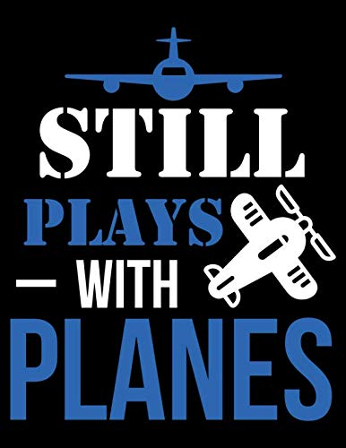 Still Plays With Planes Notebook: College Ruled Lined Paper Notebook