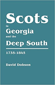 Scots In Georgia and the Deep South, 1733-1845