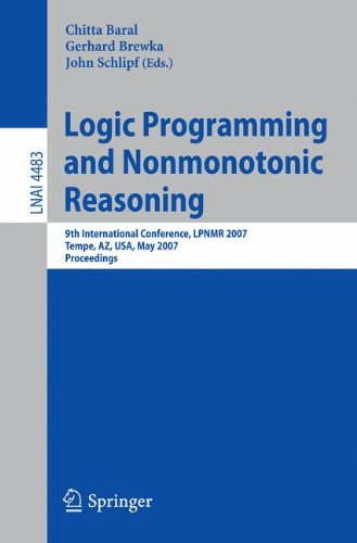 Read Online Logic Programming and Nonmonotonic Reasoning: 9th International Conference, LPNMR 2007, Tempe, AZ, USA, May 15-17, 2007, Proceedings (Lecture Notes in Computer Science) PDF