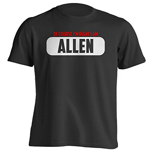 Adult Funny - Of Course Im Right I Am Allen - Black - XXX-Large - T-Shirt