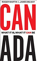 Canada: What It Is, What It Can Be (Rotman-UTP Publishing)
