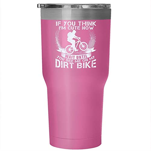 Christmas Mug, If You Think I'm Cute Now Tumbler 30 oz Stainless Steel, Wait Until You See Me On My Dirt Bike Travel Mug, Outdoors Perfect Gift (Tumbler - Pink)