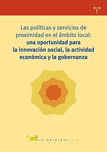 Descargar Libro Las Políticas Y Servicios De Proximidad En El Ámbito Local: Una Oportunidad Oportunidad Para La Innovación Social, La Actividad Económica Y La Gobernanza Fundación Kaleidos