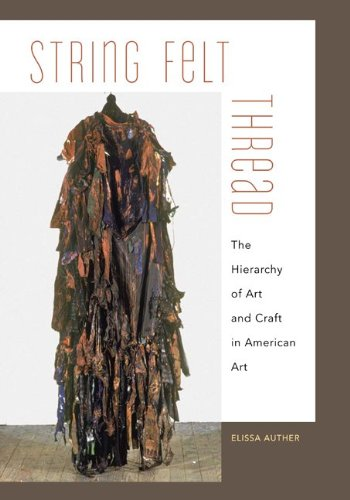 Download String, Felt, Thread: The Hierarchy of Art and Craft in American Art pdf epub