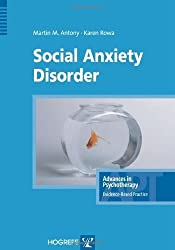 Social Anxiety Disorder (Advances in Psychotherapy -- Evidence-Based Practice) 1st (first) Edition by Antony, Martin M., Rowa, Karen published by Hogrefe & Huber Publishing (2008)