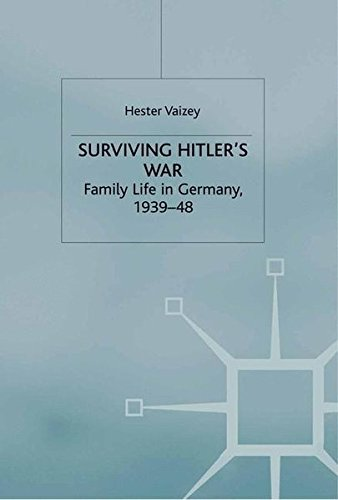Surviving Hitler's War: Family Life in Germany, 1939-48 (Genders and Sexualities in History)