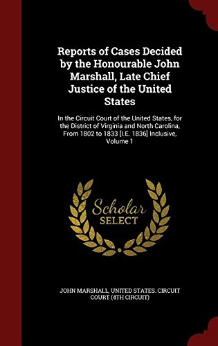 Download Reports of Cases Decided by the Honourable John Marshall, Late Chief Justice of the United States: In the Circuit Court of the United States, for the ... 1802 to 1833 [I.E. 1836] Inclusive, Volume 1 pdf