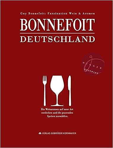 Bonnefoit Deutschland: Faszination Wein & Aromen (Gewinner des Gourmand World Cookbook Awards in der Kategorie