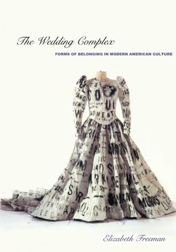 The Wedding Complex: Forms of Belonging in Modern American Culture (Series Q)