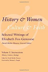 History and Women, Culture and Faith: Selected Writings of Elizabeth Fox-Genovese Volume 3. Intersections: History, Culture, Ideology