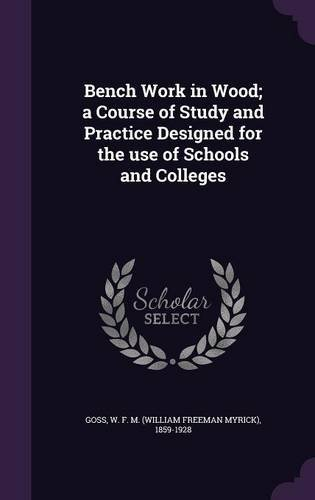 Download Bench Work in Wood; A Course of Study and Practice Designed for the Use of Schools and Colleges PDF