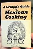 A Gringa's Guide to Mexican Cooking by
