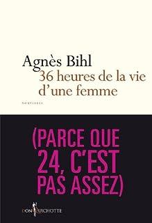 36 heures de la vie d'une femme (parce que 24, c'est pas assez), Bihl, Agnès