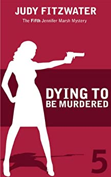 Dying to Be Murdererd (The Jennifer Marsh Mysteries Book 5) by [Fitzwater, Judy]