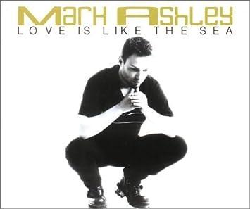 Mark Ashley Love Is Like The Sea By Mark Ashley Amazoncom Music