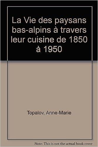 La Vie des paysans bas-alpins à travers leur cuisine de 1850 à ...