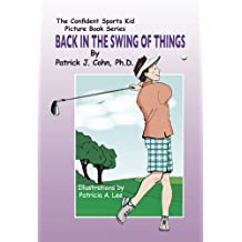 Back in The Swing of Things (The Confident Sports Kid Picture Book Series 6)
